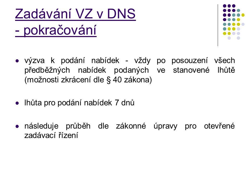 Zadávání VZ v DNS - pokračování výzva k podání nabídek - vždy po posouzení všech předběžných nabídek podaných ve stanovené lhůtě (možnosti zkrácení dl