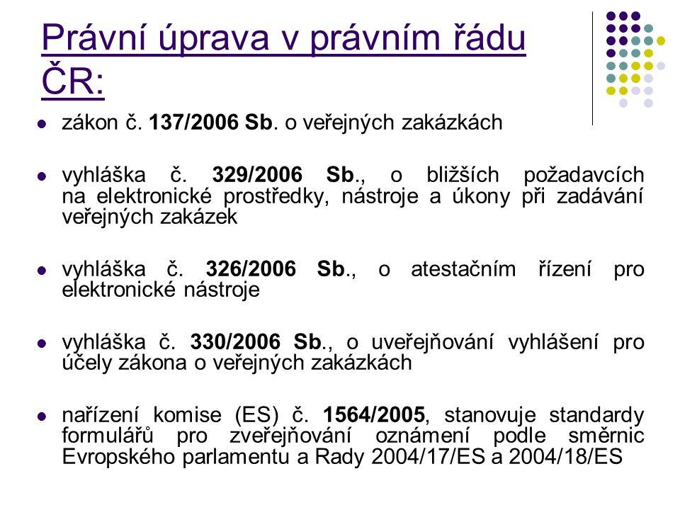 Právní úprava v právním řádu ČR: zákon č. 137/2006 Sb. o veřejných zakázkách vyhláška č. 329/2006 Sb., o bližších požadavcích na elektronické prostřed