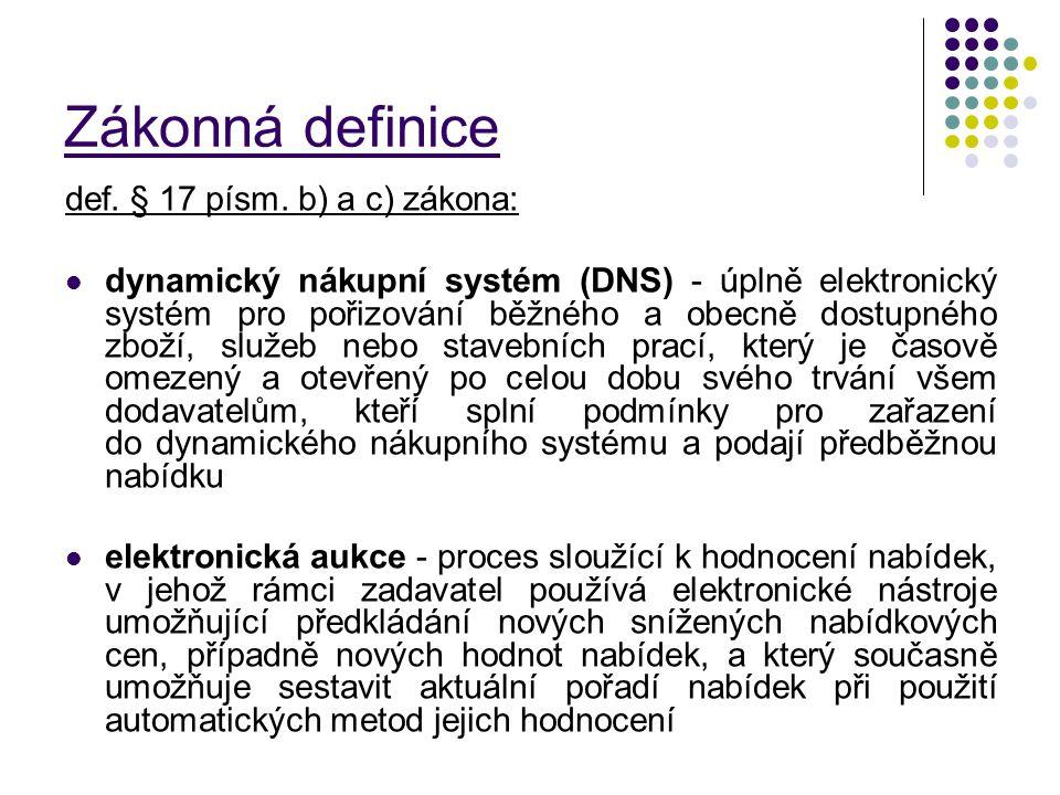Zákonná definice def. § 17 písm. b) a c) zákona: dynamický nákupní systém (DNS) - úplně elektronický systém pro pořizování běžného a obecně dostupného