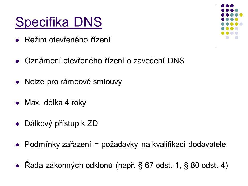Specifika DNS Režim otevřeného řízení Oznámení otevřeného řízení o zavedení DNS Nelze pro rámcové smlouvy Max. délka 4 roky Dálkový přístup k ZD Podmí