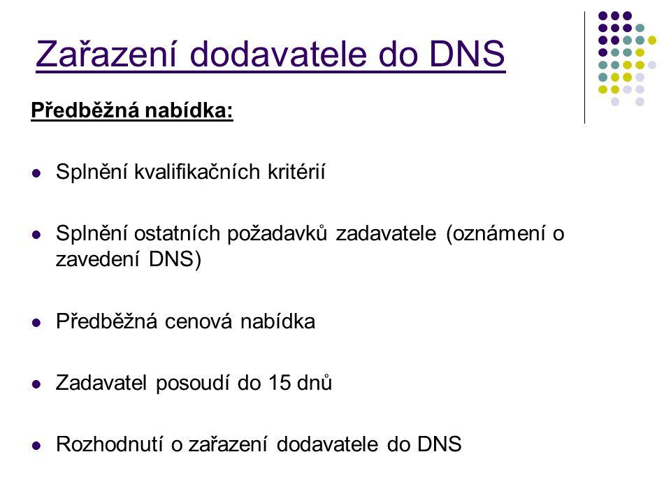 Zařazení dodavatele do DNS Předběžná nabídka: Splnění kvalifikačních kritérií Splnění ostatních požadavků zadavatele (oznámení o zavedení DNS) Předběž