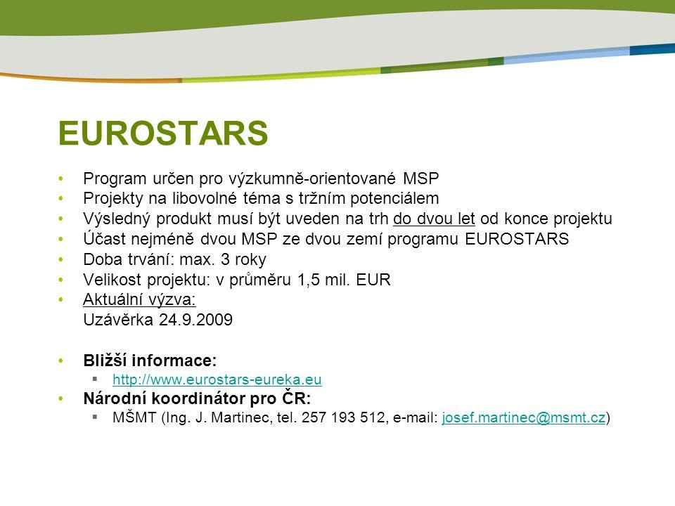 EUROSTARS Program určen pro výzkumně-orientované MSP Projekty na libovolné téma s tržním potenciálem Výsledný produkt musí být uveden na trh do dvou let od konce projektu Účast nejméně dvou MSP ze dvou zemí programu EUROSTARS Doba trvání: max.
