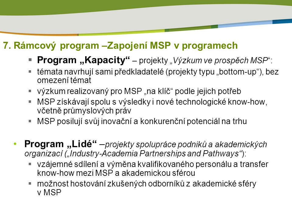 """7. Rámcový program –Zapojení MSP v programech  Program """"Kapacity"""" – projekty """"Výzkum ve prospěch MSP"""":  témata navrhují sami předkladatelé (projekty"""