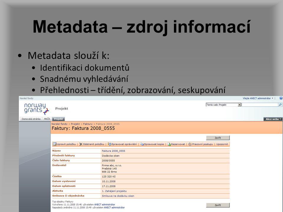 Metadata – zdroj informací Metadata slouží k: Identifikaci dokumentů Snadnému vyhledávání Přehlednosti – třídění, zobrazování, seskupování