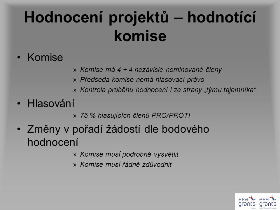 Hodnocení projektů – hodnotící komise Komise »Komise má 4 + 4 nezávisle nominované členy »Předseda komise nemá hlasovací právo »Kontrola průběhu hodno
