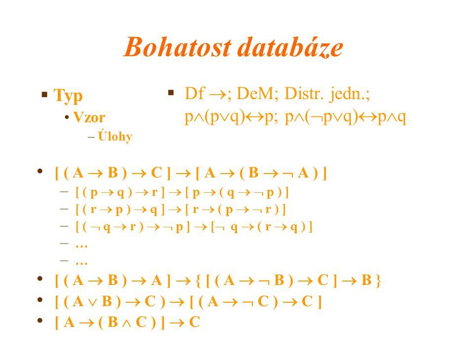 Bohatost databáze  Df  ; DeM; Distr. jedn.; p  (p  q)  p; p  (  p  q)  p  q [ ( A  B )  C ]  [ A  ( B   A ) ] – [ ( p  q )  r ]  [
