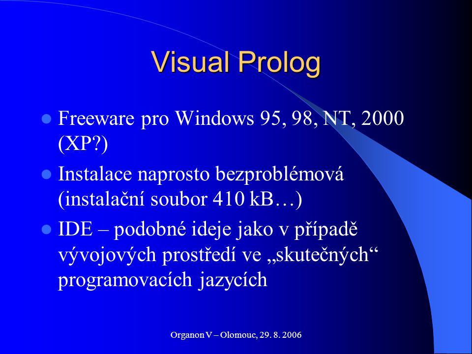 Organon V – Olomouc, 29. 8. 2006 Visual Prolog Freeware pro Windows 95, 98, NT, 2000 (XP?) Instalace naprosto bezproblémová (instalační soubor 410 kB…