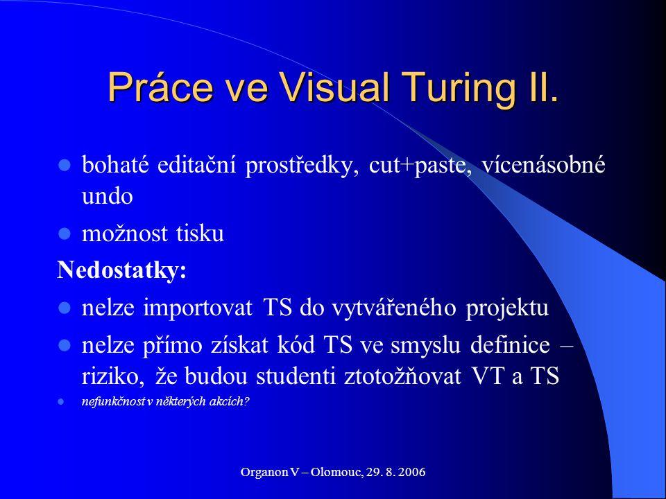 Organon V – Olomouc, 29. 8. 2006 Práce ve Visual Turing II. bohaté editační prostředky, cut+paste, vícenásobné undo možnost tisku Nedostatky: nelze im