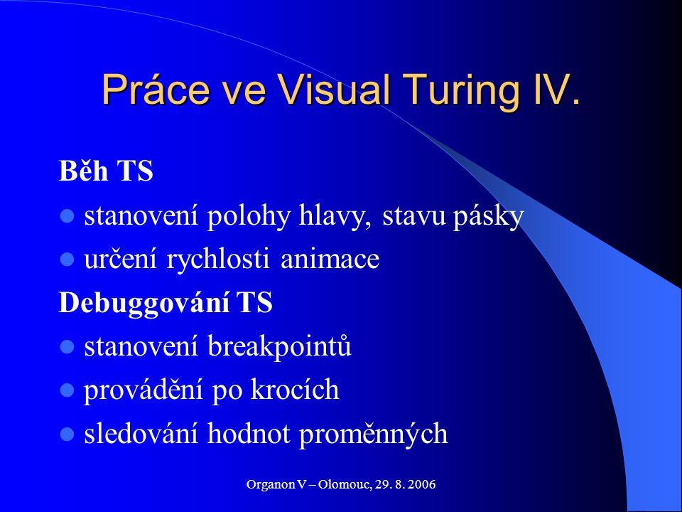 Organon V – Olomouc, 29. 8. 2006 Práce ve Visual Turing IV. Běh TS stanovení polohy hlavy, stavu pásky určení rychlosti animace Debuggování TS stanove