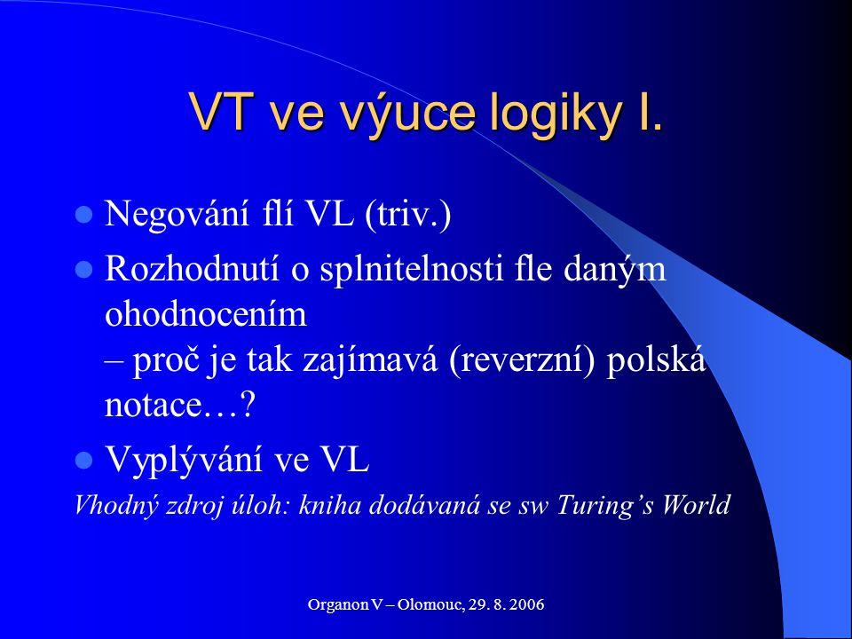 Organon V – Olomouc, 29. 8. 2006 VT ve výuce logiky I. Negování flí VL (triv.) Rozhodnutí o splnitelnosti fle daným ohodnocením – proč je tak zajímavá