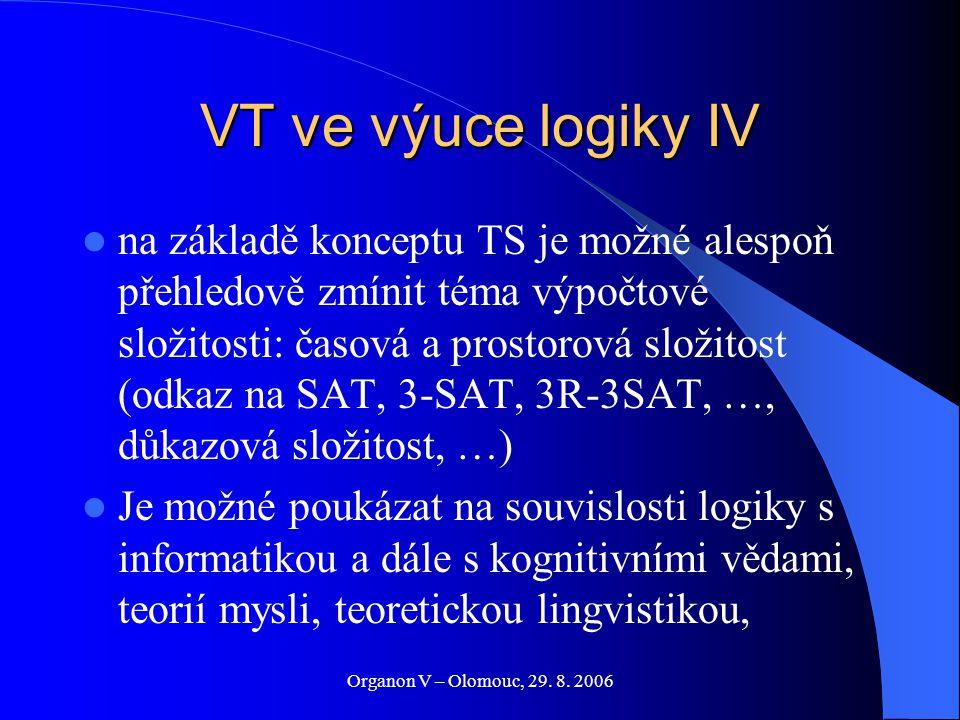 Organon V – Olomouc, 29. 8. 2006 VT ve výuce logiky IV na základě konceptu TS je možné alespoň přehledově zmínit téma výpočtové složitosti: časová a p