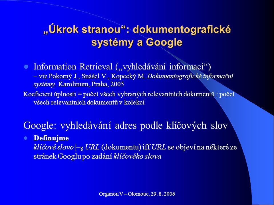 """Organon V – Olomouc, 29. 8. 2006 """"Úkrok stranou"""": dokumentografické systémy a Google Information Retrieval (""""vyhledávání informací"""") – viz Pokorný J.,"""