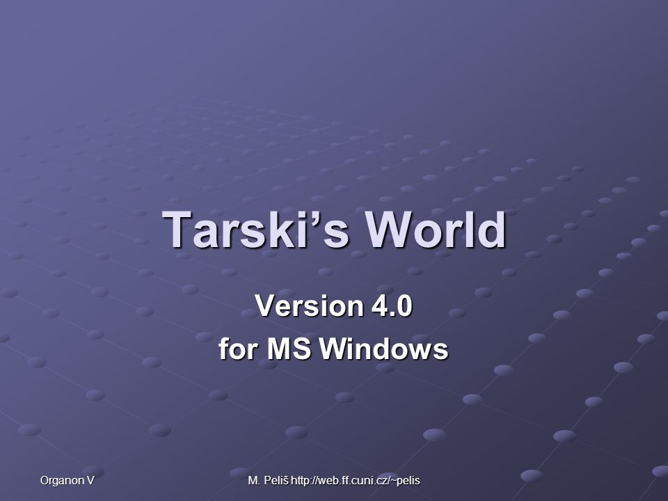 Organon V M. Peliš   Tarski's World Version 4.0 for MS Windows