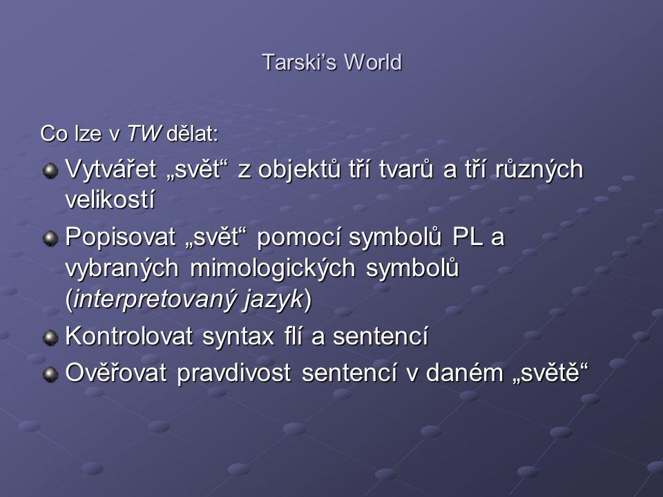 """Tarski's World Co lze v TW dělat: Vytvářet """"svět"""" z objektů tří tvarů a tří různých velikostí Popisovat """"svět"""" pomocí symbolů PL a vybraných mimologic"""