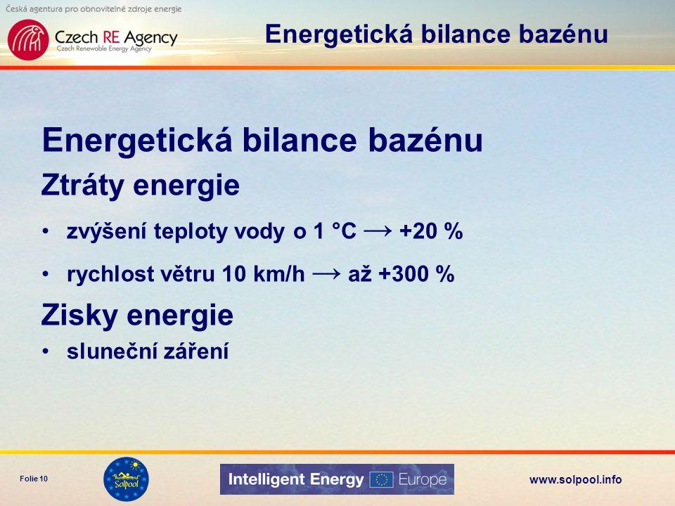 www.solpool.info Folie 10 Energetická bilance bazénu Ztráty energie zvýšení teploty vody o 1 °C → +20 % rychlost větru 10 km/h → až +300 % Zisky energ