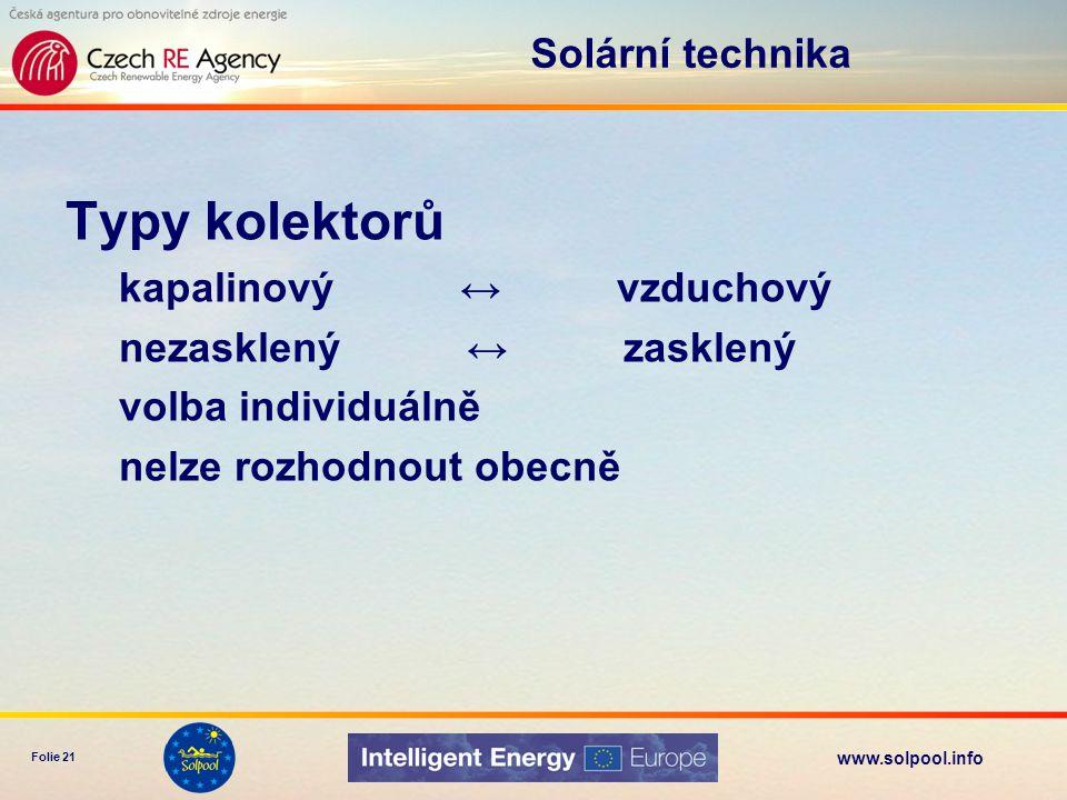 www.solpool.info Folie 21 Typy kolektorů kapalinový ↔ vzduchový nezasklený ↔ zasklený volba individuálně nelze rozhodnout obecně Solární technika