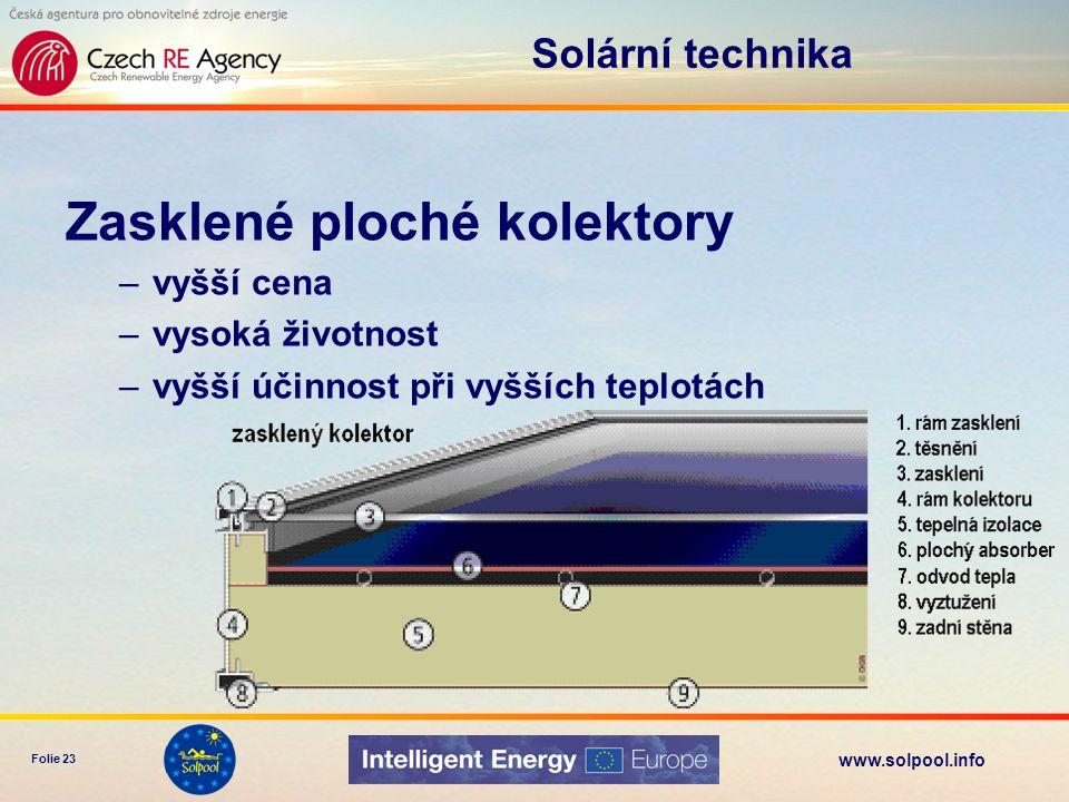 www.solpool.info Folie 24 Solární technika Nezasklené plastové absorbery –nízká cena –odolnost bazénové chemii –jednoduchá instalace (svépomocí?) –nižší životnost –nižší účinnost