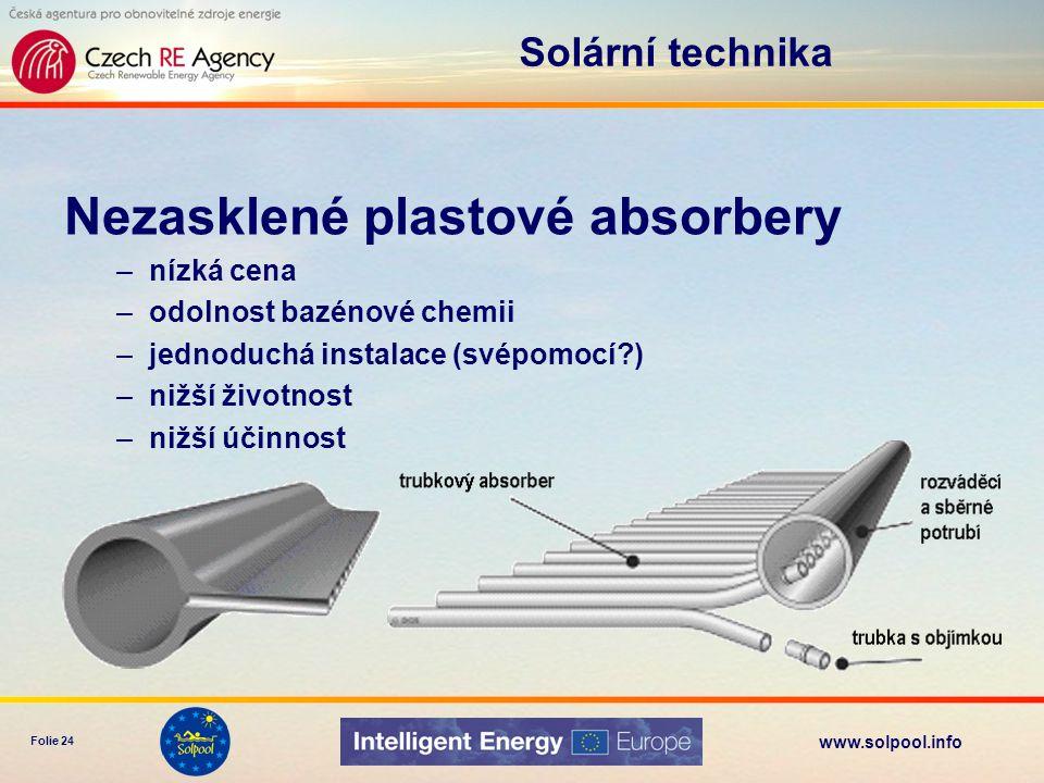 www.solpool.info Folie 24 Solární technika Nezasklené plastové absorbery –nízká cena –odolnost bazénové chemii –jednoduchá instalace (svépomocí?) –niž