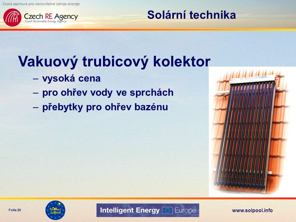 www.solpool.info Folie 26 Solární technika Vakuový trubicový kolektor –vysoká cena –pro ohřev vody ve sprchách –přebytky pro ohřev bazénu