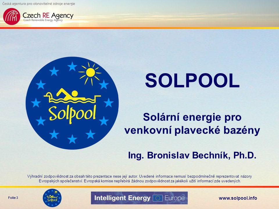 www.solpool.info Folie 3 SOLPOOL Solární energie pro venkovní plavecké bazény Ing. Bronislav Bechník, Ph.D. Výhradní zodpovědnost za obsah této prezen