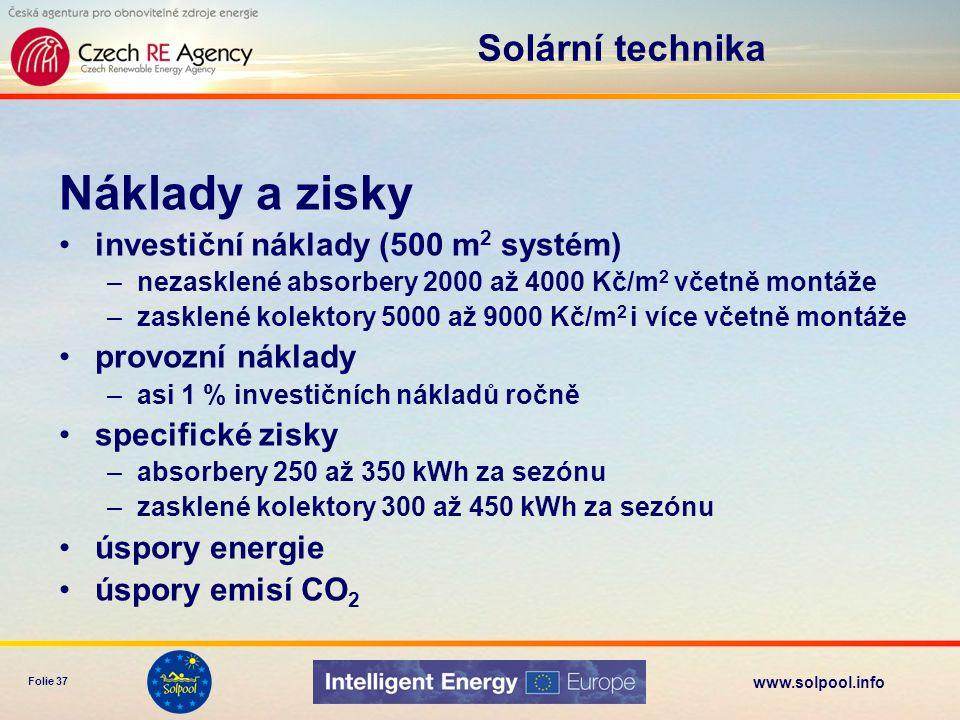 www.solpool.info Folie 37 Náklady a zisky investiční náklady (500 m 2 systém) –nezasklené absorbery 2000 až 4000 Kč/m 2 včetně montáže –zasklené kolek
