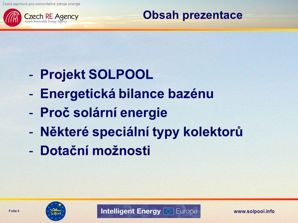 www.solpool.info Folie 4 -Projekt SOLPOOL -Energetická bilance bazénu -Proč solární energie -Některé speciální typy kolektorů -Dotační možnosti Obsah