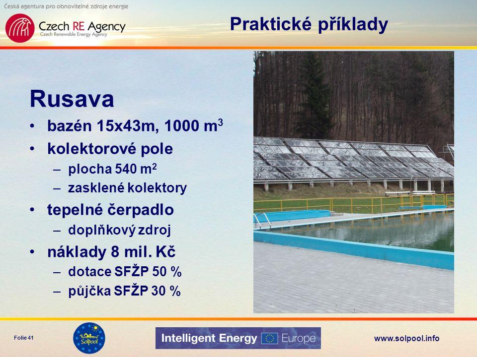 www.solpool.info Folie 41 Rusava bazén 15x43m, 1000 m 3 kolektorové pole –plocha 540 m 2 –zasklené kolektory tepelné čerpadlo –doplňkový zdroj náklady