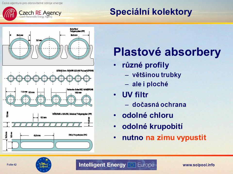 www.solpool.info Folie 42 Plastové absorbery různé profily –většinou trubky –ale i ploché UV filtr –dočasná ochrana odolné chloru odolné krupobití nut