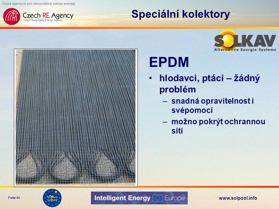 www.solpool.info Folie 44 EPDM hlodavci, ptáci – žádný problém –snadná opravitelnost i svépomocí –možno pokrýt ochrannou sítí Speciální kolektory