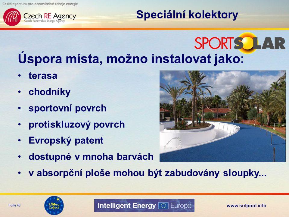 www.solpool.info Folie 46 Úspora místa, možno instalovat jako: terasa chodníky sportovní povrch protiskluzový povrch Evropský patent dostupné v mnoha