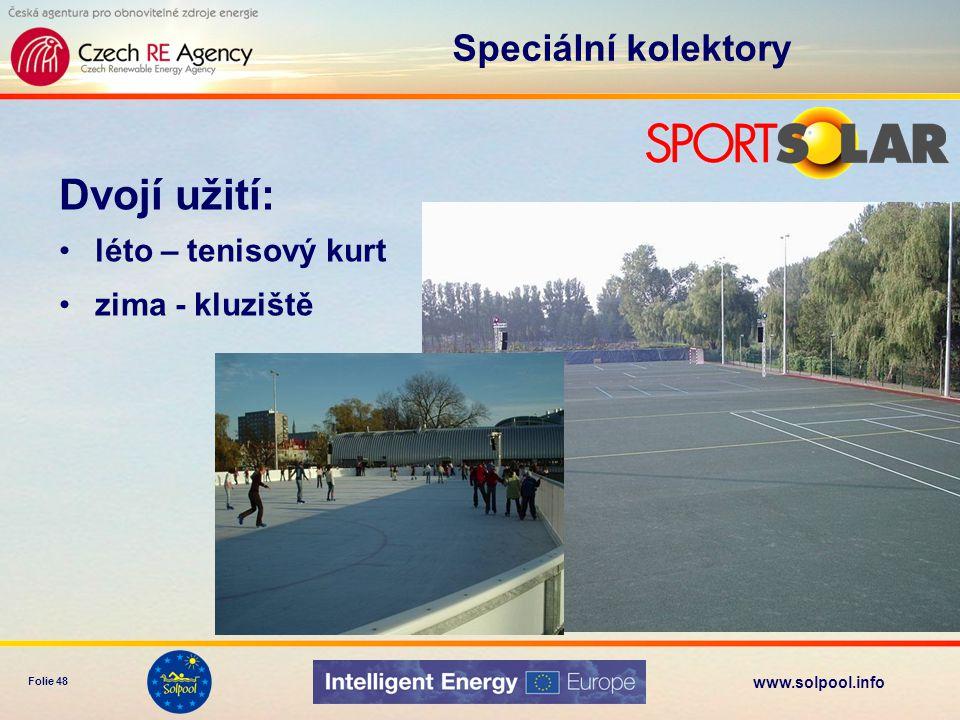 www.solpool.info Folie 48 Dvojí užití: léto – tenisový kurt zima - kluziště Speciální kolektory
