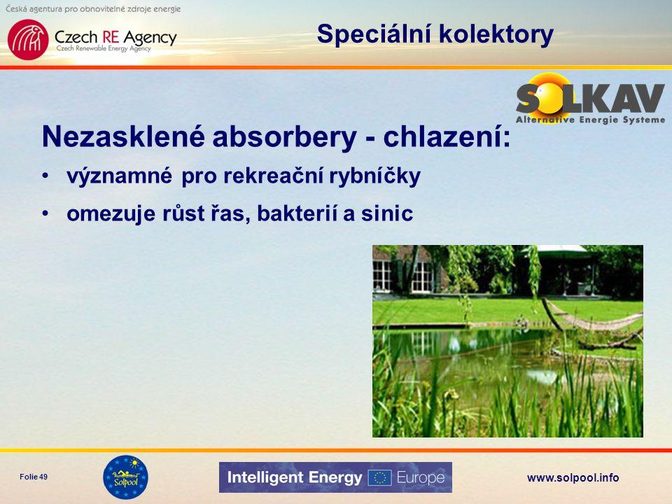 www.solpool.info Folie 49 Nezasklené absorbery - chlazení: významné pro rekreační rybníčky omezuje růst řas, bakterií a sinic Speciální kolektory