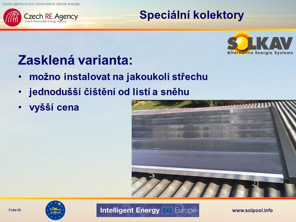 www.solpool.info Folie 50 Zasklená varianta: možno instalovat na jakoukoli střechu jednodušší čištění od listí a sněhu vyšší cena Speciální kolektory