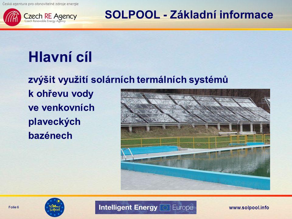 www.solpool.info Folie 6 Hlavní cíl zvýšit využití solárních termálních systémů k ohřevu vody ve venkovních plaveckých bazénech SOLPOOL - Základní inf