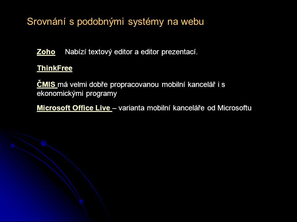 Srovnání s podobnými systémy na webu Zoho ThinkFree Microsoft Office Live Microsoft Office Live – varianta mobilní kanceláře od Microsoftu Nabízí text