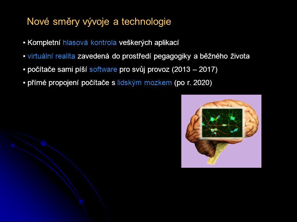Nové směry vývoje a technologie Kompletní hlasová kontrola veškerých aplikací virtuální realita zavedená do prostředí pegagogiky a běžného života počítače sami píší software pro svůj provoz (2013 – 2017) přímé propojení počítače s lidským mozkem (po r.