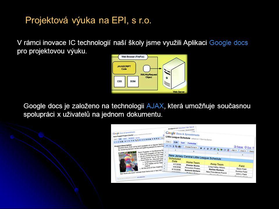 Projektová výuka na EPI, s r.o. V rámci inovace IC technologií naší školy jsme využili Aplikaci Google docs pro projektovou výuku. Google docs je zalo