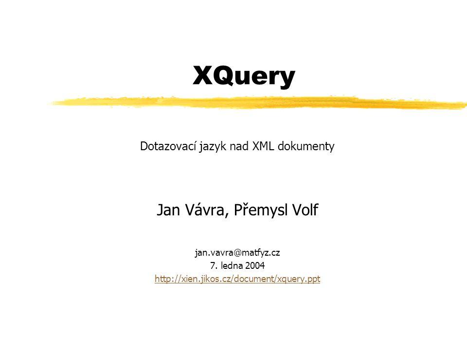 2 Úvod zdatový model XML dokumentu ytříděný strom zvýrazy v XQuery ycesta, iterace, podmínka, funkce ztypy yXSchema, validace zdodatek yXML a relační db, DIS, schémata