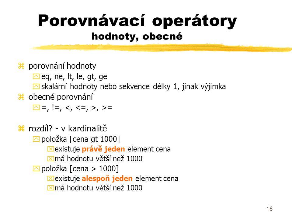 17 Porovnávací operátory uzel, pořadí, logické zuzel yis, isnot yporovnání identity zpořadí y > y$uzel1 << $uzel2 - $uzel1 před $uzel2 zlogické yand, or ypoložka [ prodejce = 'Smith' and cena ] znegace ynot() yspíše funkce než operátor