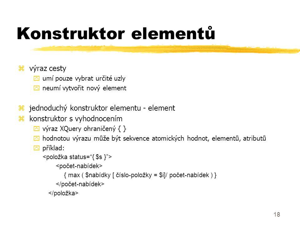 19 Dynamický konstruktor zelement { $název } { $atributy, $obsah } zattribute { $název } { $hodnota-atributu} z element { name($e) } { $e/@*, data($e)*2 } z attribute { if $p/pohlaví='M' then 'muž' else 'žena' } { $p/jméno} yz elementu vytvoří atribut zcomputed element | atribute constructor zpředchozí konstruktor - jen obsah, neumí název nového elementu