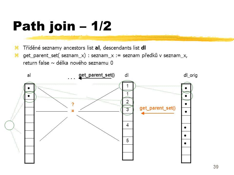 40 Path join – 2/2 zAlgorithm ancestor_descendant_join (al, dl) dl_orig = copy of dl; // get_parent_set() – nahradí každé id uzlu, id jeho rodiče while (get_parent_set(dl)) { ax = 0; dx = 0; while (dx < dl.length) { //některý uzel neměl předka if (dl[dx] = null) dx++; //přejdi na dalšího předka..