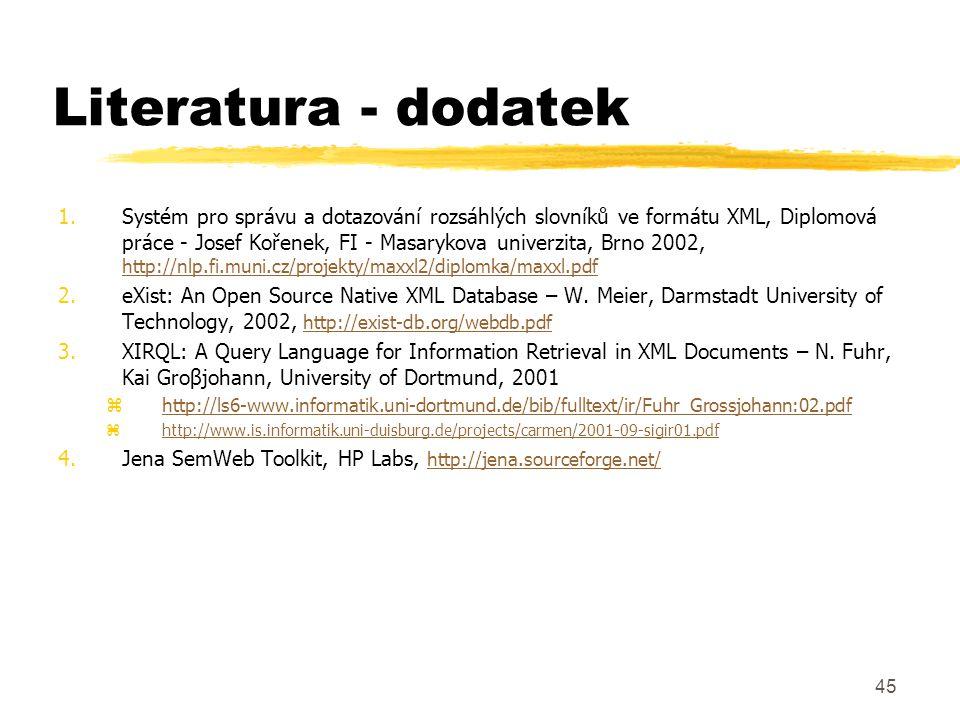 45 Literatura - dodatek 1.Systém pro správu a dotazování rozsáhlých slovníků ve formátu XML, Diplomová práce - Josef Kořenek, FI - Masarykova univerzi