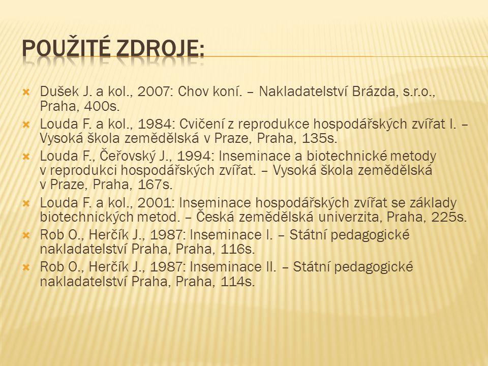  Dušek J. a kol., 2007: Chov koní. – Nakladatelství Brázda, s.r.o., Praha, 400s.  Louda F. a kol., 1984: Cvičení z reprodukce hospodářských zvířat I