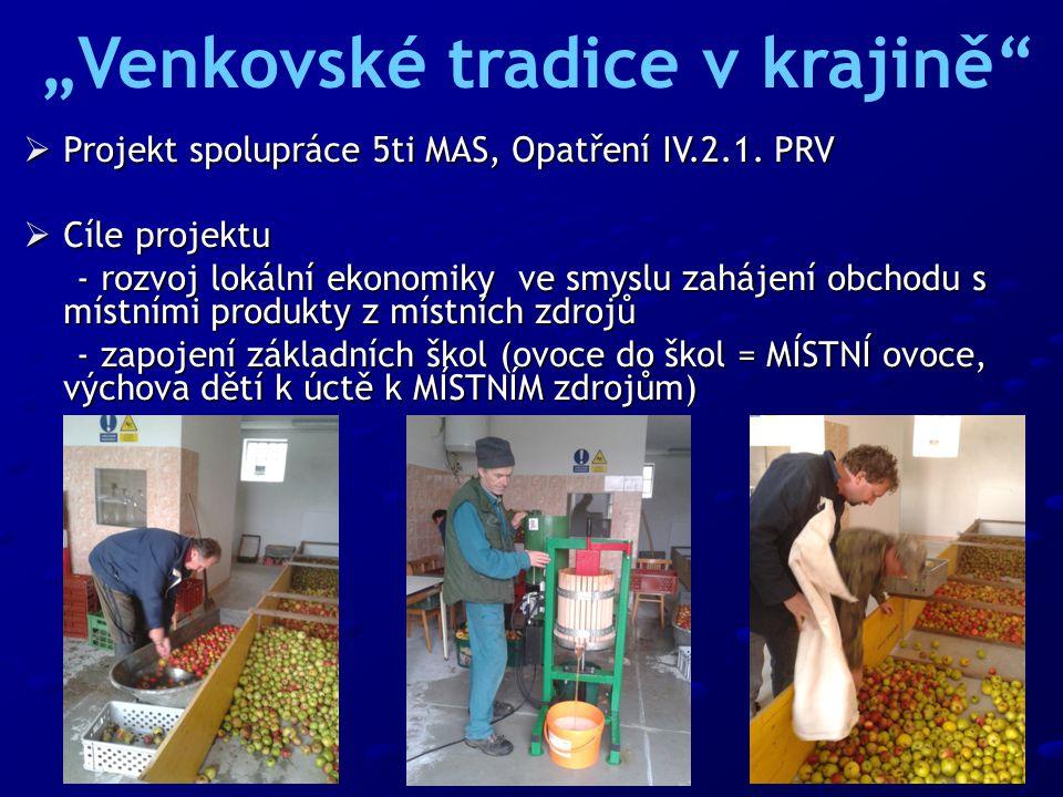  Projekt spolupráce 5ti MAS, Opatření IV.2.1. PRV  Cíle projektu - rozvoj lokální ekonomiky ve smyslu zahájení obchodu s místními produkty z místníc