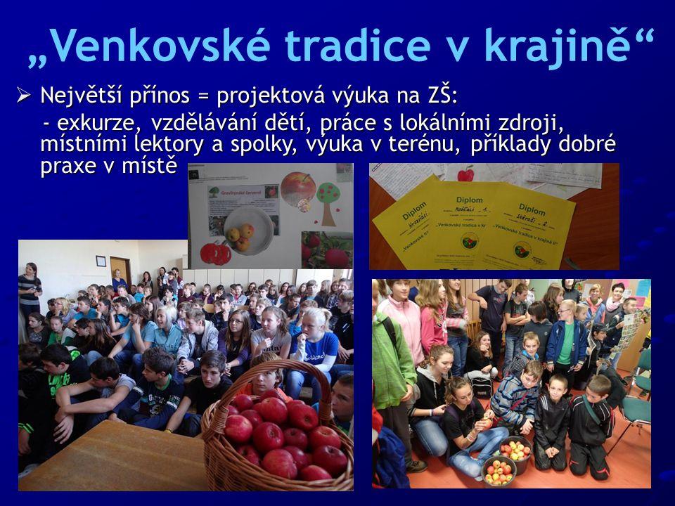 """ Největší přínos = projektová výuka na ZŠ: - exkurze, vzdělávání dětí, práce s lokálními zdroji, místními lektory a spolky, výuka v terénu, příklady dobré praxe v místě - exkurze, vzdělávání dětí, práce s lokálními zdroji, místními lektory a spolky, výuka v terénu, příklady dobré praxe v místě """"Venkovské tradice v krajině"""