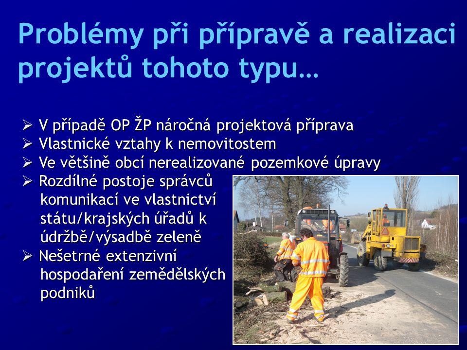  V případě OP ŽP náročná projektová příprava  Vlastnické vztahy k nemovitostem  Ve většině obcí nerealizované pozemkové úpravy  Rozdílné postoje s