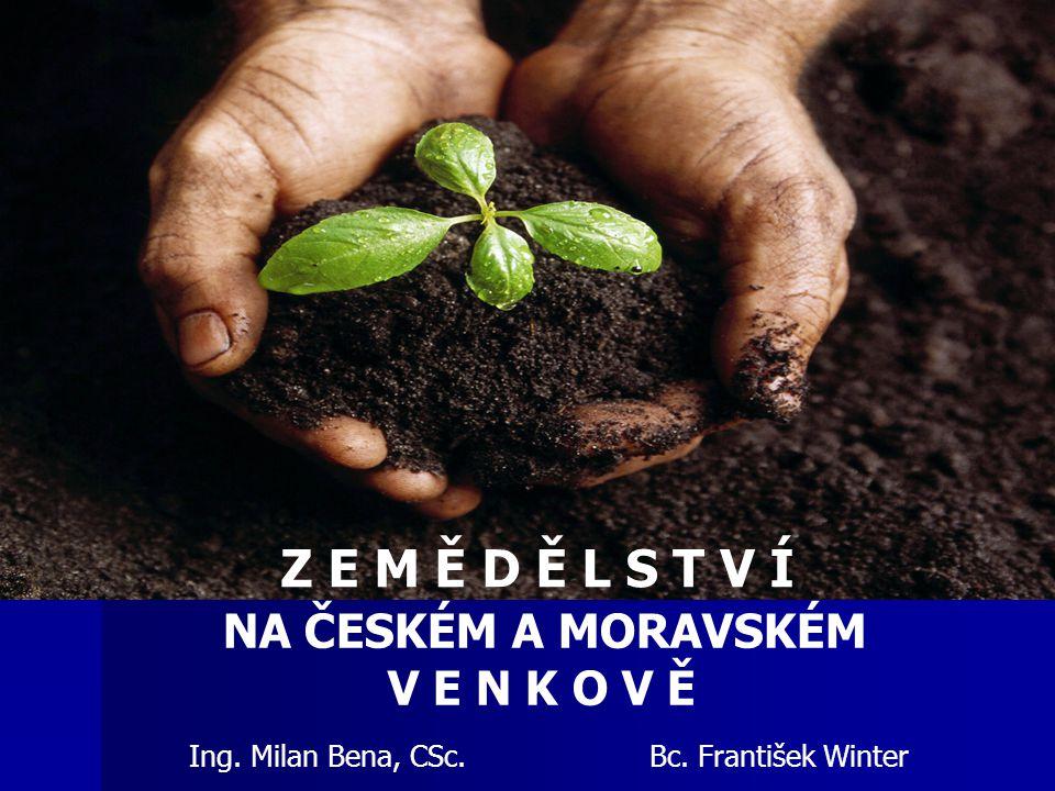 ZEMĚDĚLSTVÍ NA ČESKÉM A MORAVSKÉM VENKOVĚ BUDOUCNOST Jaká je budoucnost českého zemědělství ??.