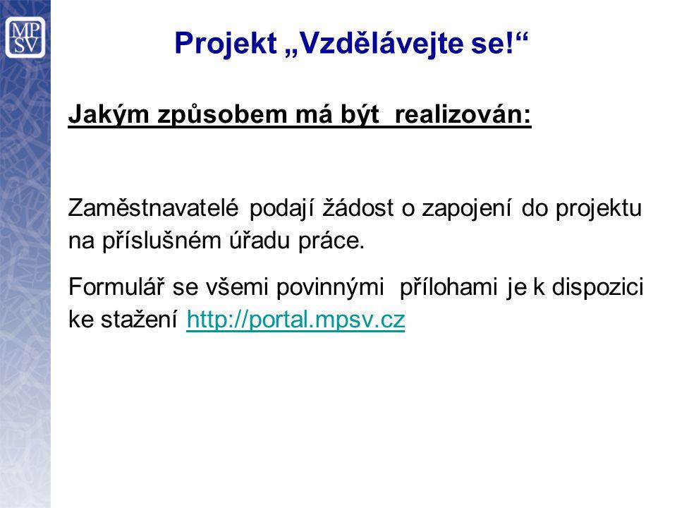 """Projekt """"Vzdělávejte se!"""" Jakým způsobem má být realizován: Zaměstnavatelé podají žádost o zapojení do projektu na příslušném úřadu práce. Formulář se"""