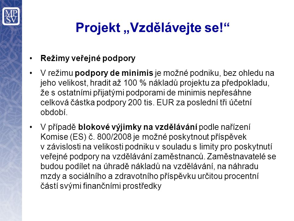"""Projekt """"Vzdělávejte se! Režimy veřejné podpory V režimu podpory de minimis je možné podniku, bez ohledu na jeho velikost, hradit až 100 % nákladů projektu za předpokladu, že s ostatními přijatými podporami de minimis nepřesáhne celková částka podpory 200 tis."""