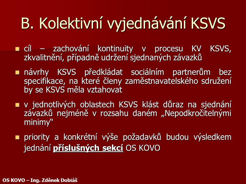 B. Kolektivní vyjednávání KSVS cíl – zachování kontinuity v procesu KV KSVS, zkvalitnění, případně udržení sjednaných závazků cíl – zachování kontinui
